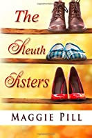 The Sleuth Sisters: A Sleuth Sisters Mystery (Sleuth Sisters Mysteries) (Volume 1)