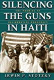 img - for Silencing the Guns in Haiti: The Promise of Deliberative Democracy by Irwin P. Stotzky (1999-06-15) book / textbook / text book