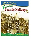 Victorian Seaside Holidays (Life in the Past) (0431121486) by Ross, Mandy