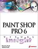 Paint Shop Pro 6 Visual Insight: Learn the Most Useful Techniques for Everyday Tasks and Then Take It Up a Notch with Some Special Effects
