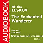 The Enchanted Wanderer [Russian Edition] | Nikolay Leskov