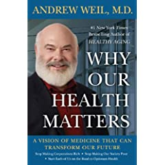Why Our Health Matters by M.D. Andrew Weil