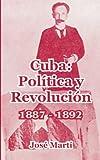 Cuba: Pol�tica y Revoluci�n: 1887 - 1892 (Spanish Edition)