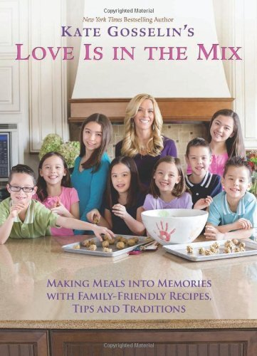 Kate Gosselin's Love Is in the Mix: Making Meals into Memories with Family-Friendly Recipes, Tips and Traditions by Gosselin, Kate (September 24, 2013) Hardcover (Love Is In The Mix Kate Gosselin compare prices)