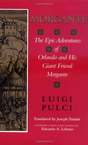 Morgante: The Epic Adventures of Orlando and His Giant Friend Morgante (Indiana Masterpiece Editions)
