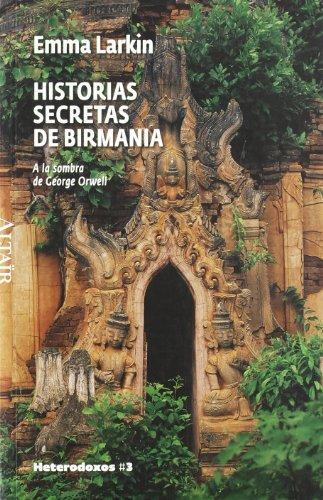 Historias secretas de Birmania: A la sombra de George Orwell (HETERODOXOS)
