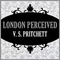 London Perceived (       UNABRIDGED) by V. S. Pritchett Narrated by Steve West