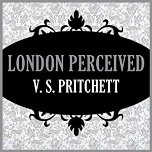 London Perceived | [V. S. Pritchett]