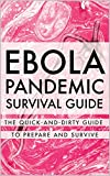 Ebola Pandemic Survival Guide: The Quick-and-Dirty Guide to Prepare and Survive