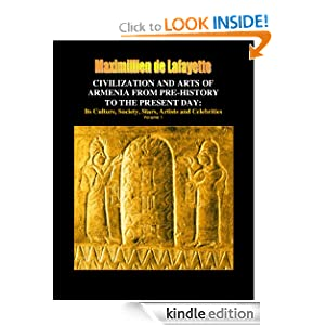 CIVILIZATION AND ARTS OF ARMENIA FROM PRE-HISTORY TO THE PRESENT DAY: Its Culture, Society, Stars, Artists and Celebrities (Armenia: Craddle of Civilization)