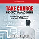 Take Charge Product Management: Time-Tested Tips, Tactics, and Tools for the New or Improved Product Manager Audiobook by Greg Geracie Narrated by Eric Burr