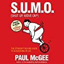 S.U.M.O (Shut Up, Move On): The Straight-Talking Guide to Creating and Enjoying a Brilliant Life Audiobook by Paul McGee Narrated by Paul McGee