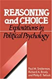 Reasoning and Choice: Explorations in Political Psychology (Cambridge Studies in Public Opinion and Political Psychology)