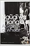 img - for A Grain of Wheat (Penguin Modern Classics) book / textbook / text book