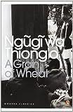 A Grain of Wheat (Penguin Modern Classics) (0141186992) by Ngugi Wa Thiong'o