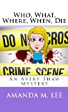 img - for Who, What, Where, When, Die (An Avery Shaw Mystery) book / textbook / text book