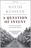 A Question of Intent: A Great American Battle With a Deadly Industry (1586481215) by Kessler, David