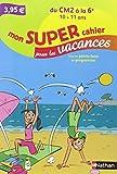 Mon SUPER cahier pour les vacances - Du CM2 vers la 6è