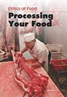 Processing Your Food (Ethics of Food)