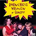 Raunchiest Women of Comedy  by Andrea Abbate, Felicia Michaels, Sheila Kay, more