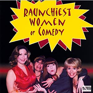 Raunchiest Women of Comedy | [Andrea Abbate, Felicia Michaels, Sheila Kay, more]