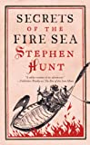 Stephen Hunt Secrets of the Fire Sea (Jackelian World)