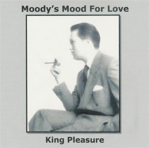 King Pleasure Moody S Mood For Love Mainstream Jazz by King Pleasure