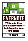img - for Evernote: 77 Steps to Help You Master Evernote And Organize Your Life Better (Evernote, Evernote Essentials, Evernote for Beginners) book / textbook / text book