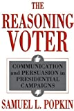 img - for The Reasoning Voter: Communication and Persuasion in Presidential Campaigns book / textbook / text book