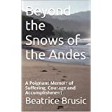 Beyond the Snows of the Andes: A poignant Memoir of Suffering, Courage and Accomplishmentby Beatrice Brusic