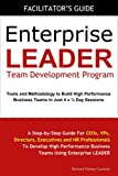 img - for Enterprise LEADER Team Development Program - Facilitator's Guide: A Step-by-Step Guide For CEOs, VPs, Directors, Executives and HR Professionals To Develop ... Performance Business Teams Using Enterp book / textbook / text book