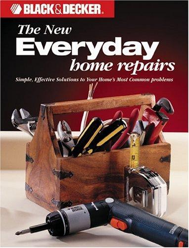 Black & Decker: Everyday Home Repairs (Black & Decker Home Improvement Library)