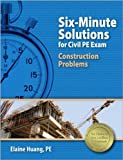 img - for Six-Minute Solutions for Civil PE Exam Construction Problems by Huang PE, Elaine Published by Professional Publications, Inc. (2012) Paperback book / textbook / text book