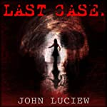 Last Case: A Pittsburgh Homicide Squad Mystery, Book 1 (       UNABRIDGED) by John Luciew Narrated by Robert King Ross