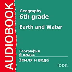 Geography for 6th Grade: Earth and Water [Russian Edition] Audiobook