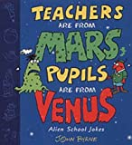 Teachers Are from Mars, Pupils Are from Venus: Alien School Jokes (0099409720) by John Byrne