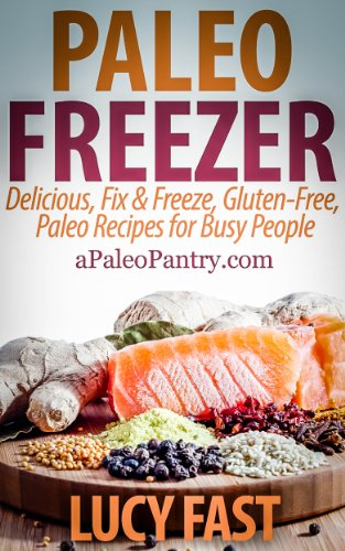 Paleo Freezer: Delicious, Fix & Freeze, Gluten-Free, Paleo Recipes for Busy People (Paleo Diet Solution Series) | freekindlefinds.blogspot.com