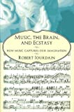 Music, the Brain, and Ecstasy: How Music Captures Our Imagination (0688142362) by Robert Jourdain