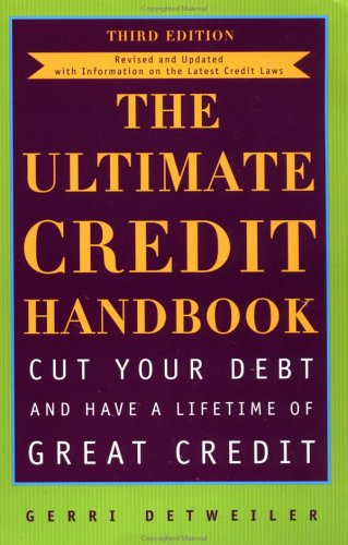 The Ultimate Credit Handbook: Cut Your Debt and Have a Lifetime of Great Credit, Third Edition, Detweiler, Gerri