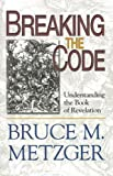 Breaking the Code - Participant's Book: Understanding the Book of Revelation (0687492009) by Bruce M. Metzger