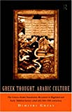Greek Thought, Arab Culture: The Graeco-Arabic Translation Movement in Baghdad and Early 'Abbasid Society (2nd-4th/8th-10th) (Arabic Thought & Culture)