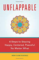 Unflappable: 6 Steps to Staying Happy, Centered, and Peaceful No Matter What