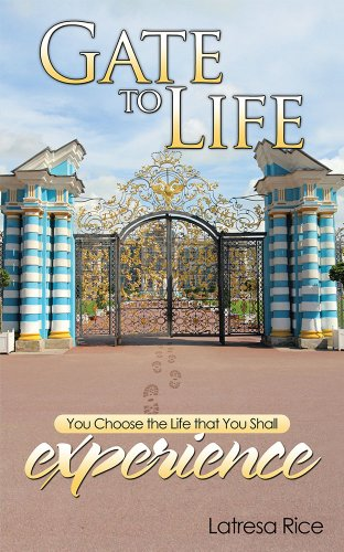 Book: Gate to Life - You Choose the Life That You Shall Experience by Latresa Rice