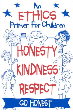 An Ethics Primer for Children, Honesty, Kindness and Respect: A Catalyst to Discussion