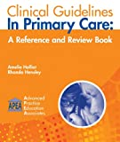 Clinical Guidelines in Primary Care: A Reference and Review Book
