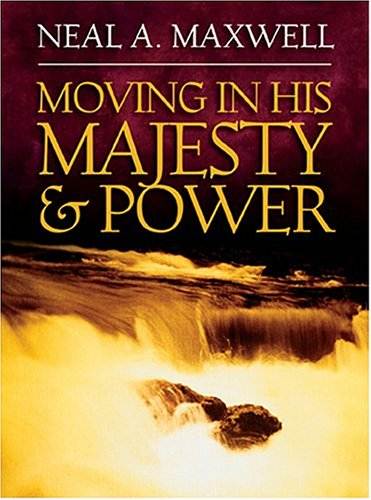 Moving In His Majesty And Power (Limited Leather Edition), NEAL A. MAXWELL
