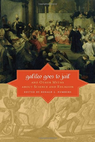 Galileo Goes to Jail and Other Myths about Science and...