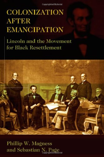 Colonization After Emancipation: Lincoln and the Movement for Black Resettlement: Phillip W. Magness, Sebastian N. Page: 9780826219091: Amazon.com: Books