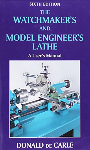 The Watchmaker`s and Model Engineer`s Lathe: A User`s Manual