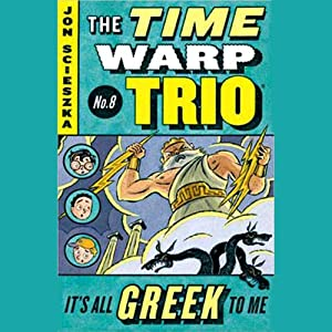 It's All Greek To Me: Time Warp Trio, Book 8 | [Jon Scieszka]